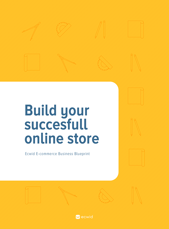 Ecwid e commerce business blueprint build your successful online store ecwid e commerce business blueprint malvernweather Gallery